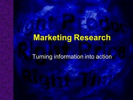 Marketing Research Turning information into action.