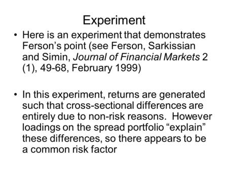 Experiment Here is an experiment that demonstrates Ferson's point (see Ferson, Sarkissian and Simin, Journal of Financial Markets 2 (1), 49-68, February.