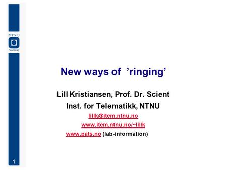 1 New ways of 'ringing' Lill Kristiansen, Prof. Dr. Scient Inst. for Telematikk, NTNU