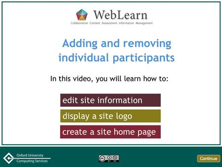 Adding and removing individual participants In this video, you will learn how to: edit site information display a site logo create a site home page Continue.