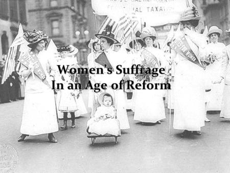 Women's Suffrage In an Age of Reform. Day One Warm Up: Which areas of the USA granted women's suffrage prior to the ratification of the 19 th Amendment?