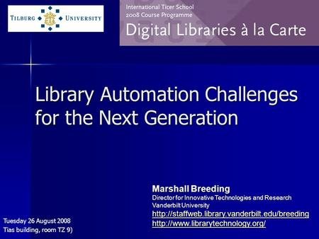 Library Automation Challenges for the Next Generation Tuesday 26 August 2008 Tias building, room TZ 9) Marshall Breeding Director for Innovative Technologies.
