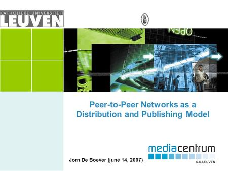 Peer-to-Peer Networks as a Distribution and Publishing Model Jorn De Boever (june 14, 2007)