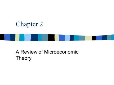 Chapter 2 A Review of Microeconomic Theory. Overview Microeconomics is frequently defined as the study of how scare resources are allocated among competing.