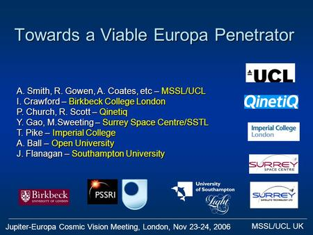 Jupiter-Europa Cosmic Vision Meeting, London, Nov 23-24, 2006 MSSL/UCL UK Towards a Viable Europa Penetrator A. Smith, R. Gowen, A. Coates, etc – MSSL/UCL.