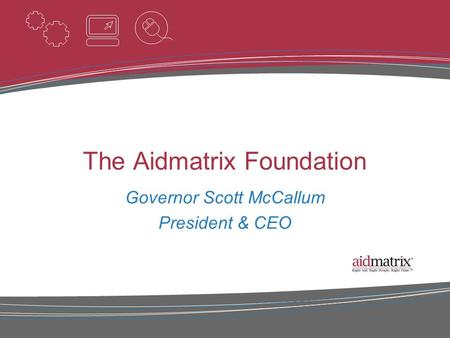 The Aidmatrix Foundation Governor Scott McCallum President & CEO.