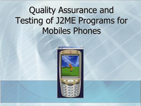 Quality Assurance and Testing of J2ME Programs for Mobiles Phones.