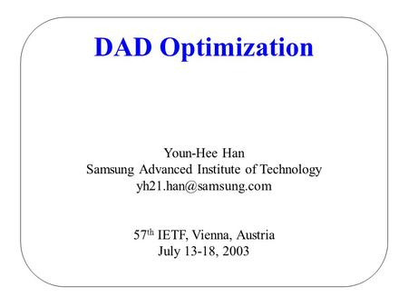 DAD Optimization Youn-Hee Han Samsung Advanced Institute of Technology 57 th IETF, Vienna, Austria July 13-18, 2003.