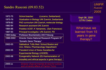 Sandro Rusconi (09.03.52) a aa a aa UNIFR Rusconi 2005 What have we learned from 15 years in gene therapy? Sept 08, 2005 GTRV Debio 1972-75School teacher.