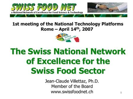 1 a National Network of Excellence for Food Science & Technology The Swiss National Network of Excellence for the Swiss Food Sector Jean-Claude Villettaz,