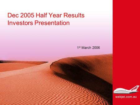 Dec 2005 Half Year Results Investors Presentation 1 st March 2006.