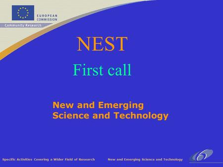 Specific Activities Covering a Wider Field of Research New and Emerging Science and Technology NEST First call.
