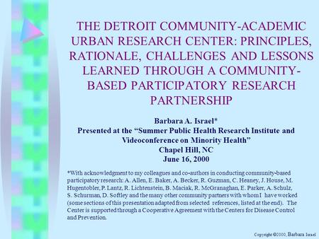 THE DETROIT COMMUNITY-ACADEMIC URBAN RESEARCH CENTER: PRINCIPLES, RATIONALE, CHALLENGES AND LESSONS LEARNED THROUGH A COMMUNITY- BASED PARTICIPATORY RESEARCH.