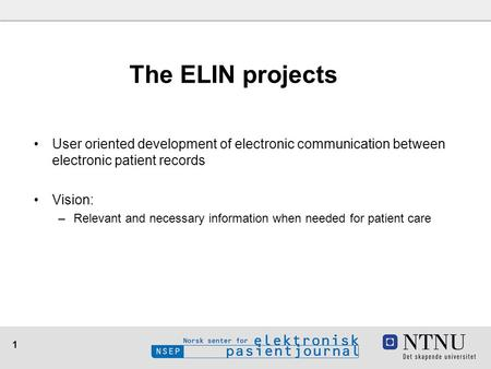 1 User oriented development of electronic communication between electronic patient records Vision: –Relevant and necessary information when needed for.
