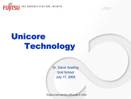 Fujitsu Laboratories of Europe © 2003 Unicore Technology Dr. David Snelling Grid School July 17, 2003.