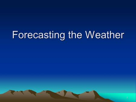 1 Forecasting the Weather. Weather Weather: The daily conditions of a particular area: temp, rain, pressure, wind, etc.Weather: The daily conditions of.
