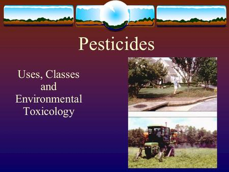 Pesticides Uses, Classes and Environmental Toxicology.