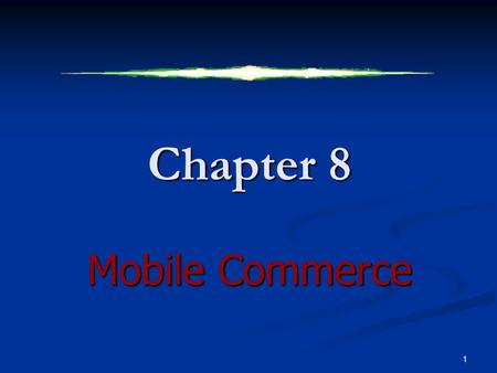 Chapter 8 <strong>Mobile</strong> Commerce