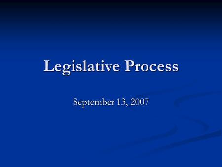 Legislative Process September 13, 2007 The Legislative Branch of Government The Legislative Branch of Government Section 17 of the Constitution Act created.
