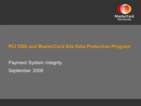PCI DSS and MasterCard Site Data Protection Program Payment System Integrity September 2008.