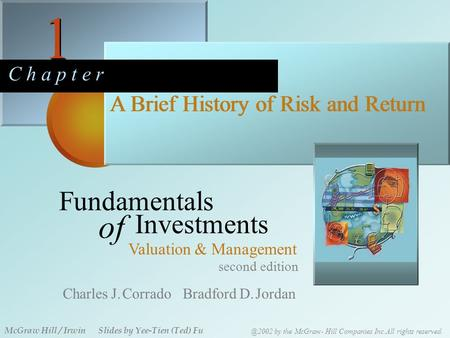 1 1 C h a p t e r A Brief History of Risk and Return second edition Fundamentals of Investments Valuation & Management Charles J. Corrado Bradford D. Jordan.