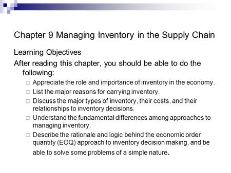 Chapter 9 Managing Inventory in the Supply Chain Learning Objectives After reading this chapter, you should be able to do the following:  Appreciate the.