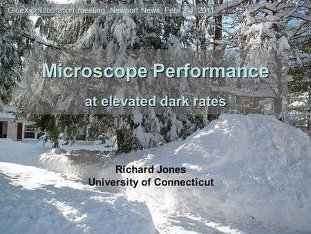 Microscope Performance at elevated dark rates Richard Jones University of Connecticut collaboration GlueX collaboration meeting, Newport News, Feb. 2-4,