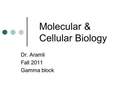Molecular & Cellular Biology Dr. Aramli Fall 2011 Gamma block.