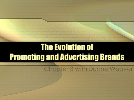 The Evolution of Promoting and Advertising Brands Chapter 3 with Duane Weaver.