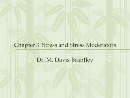Chapter 3: Stress and Stress Moderators Dr. M. Davis-Brantley.