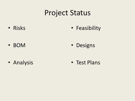Project Status Risks BOM Analysis Feasibility Designs Test Plans.