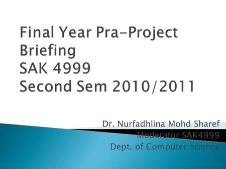 Dr. Nurfadhlina Mohd Sharef Moderator SAK4999 Dept. of Computer Science.