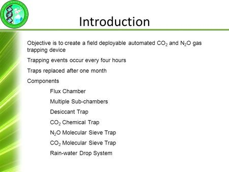 Introduction Objective is to create a field deployable automated CO 2 and N 2 O gas trapping device Trapping events occur every four hours Traps replaced.