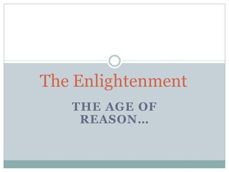 THE AGE OF REASON… The Enlightenment. Human Reason, Science, eligious Tolerance Tyranny Def: An Intellectual movement of the 17 th and 18 th centuries.