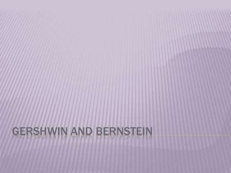  Gershwin was primarily a composer of popular songs and a jazz pianist.  He was also attracted to works for the concert hall and composed four pieces.