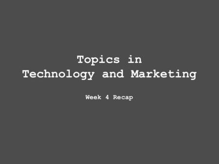 Topics in Technology and Marketing Week 4 Recap. Assignments and Grading Mid-term assignment (individual) - 20% of final grade: Identify an actual/imaginary.