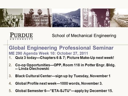School of Mechanical Engineering 1.Quiz 3 today—Chapters 6 & 7; Picture Make-Up next week! 2.Co-op Opportunities—OPP, Room 118 in Potter Engr. Bldg. --