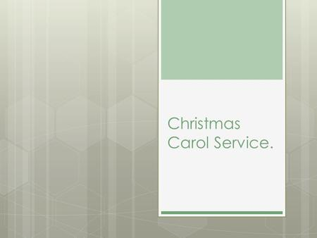 Christmas Carol Service.. Joy to the world Joy to the world, the Lord is come! Let earth receive her King; Let every heart prepare Him room, And Heaven.