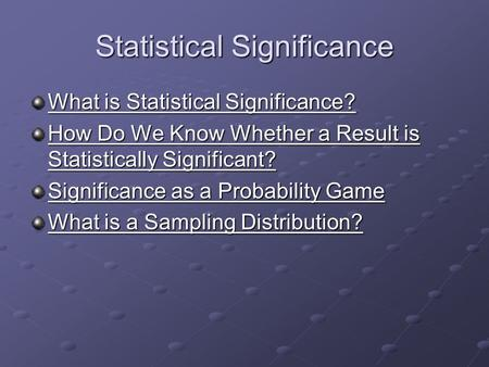 Statistical Significance What is Statistical Significance? What is Statistical Significance? How Do We Know Whether a Result is Statistically Significant?