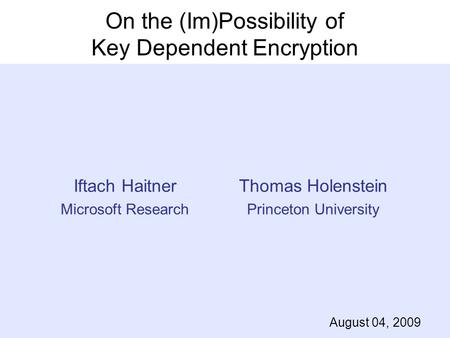 On the (Im)Possibility of Key Dependent Encryption Iftach Haitner Microsoft Research TexPoint fonts used in EMF. Read the TexPoint manual before you delete.