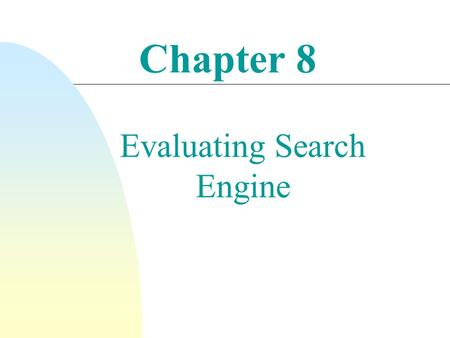 Evaluating Search Engine