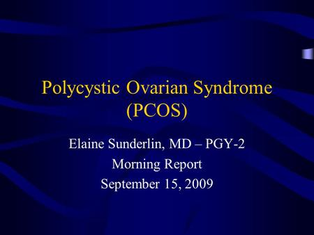 Polycystic Ovarian Syndrome (PCOS) Elaine Sunderlin, MD – PGY-2 Morning Report September 15, 2009.