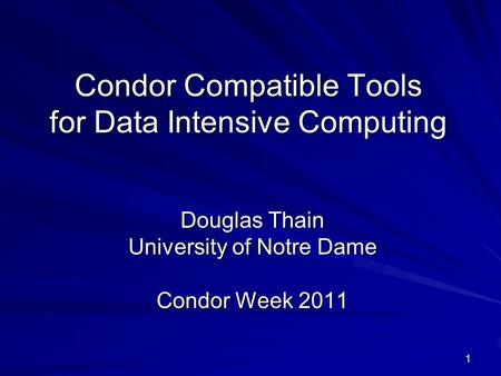 1 Condor Compatible Tools for Data Intensive Computing Douglas Thain University of Notre Dame Condor Week 2011.