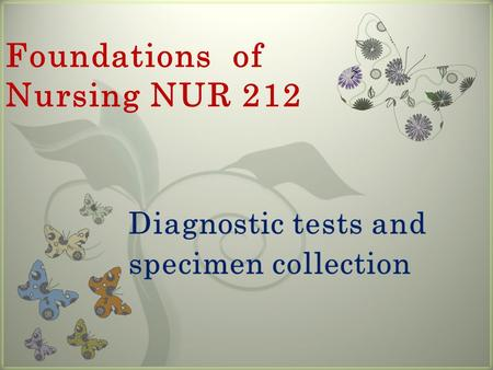 7 Foundations of Nursing NUR 212. Introduction Roles of the Nurse in three phases of diagnostic test.