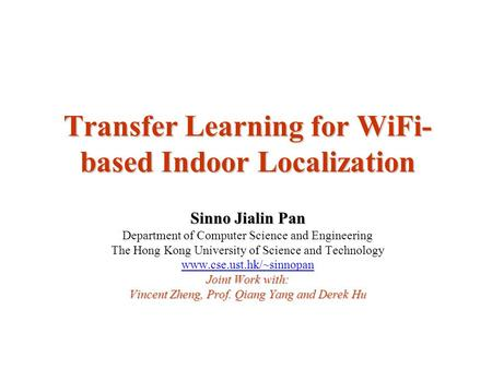 Transfer Learning for WiFi- based Indoor Localization Sinno Jialin Pan Department of Computer Science and Engineering The Hong Kong University of Science.
