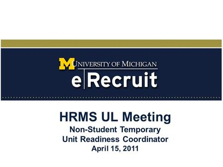 <strong>HRMS</strong> UL Meeting Non-Student Temporary Unit Readiness Coordinator April 15, 2011.