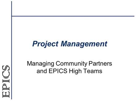 Project Management Managing Community Partners and EPICS High Teams.