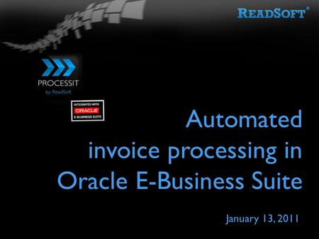 Automated invoice processing in Oracle E-Business Suite January 13, 2011.