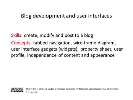 Skills: create, modify and post to a blog Concepts: tabbed navigation, wire-frame diagram, user interface gadgets (widgets), property sheet, user profile,