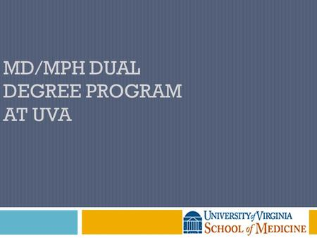 MD/MPH DUAL DEGREE PROGRAM AT UVA. The MPH Degree  General  Timing  Salience  Personal  Interest  Career Development  Typically* done 'between'
